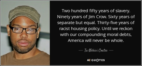quote-two-hundred-fifty-years-of-slavery-ninety-years-of-jim-crow-sixty-years-of-separate-ta-nehisi-coates-67-25-56
